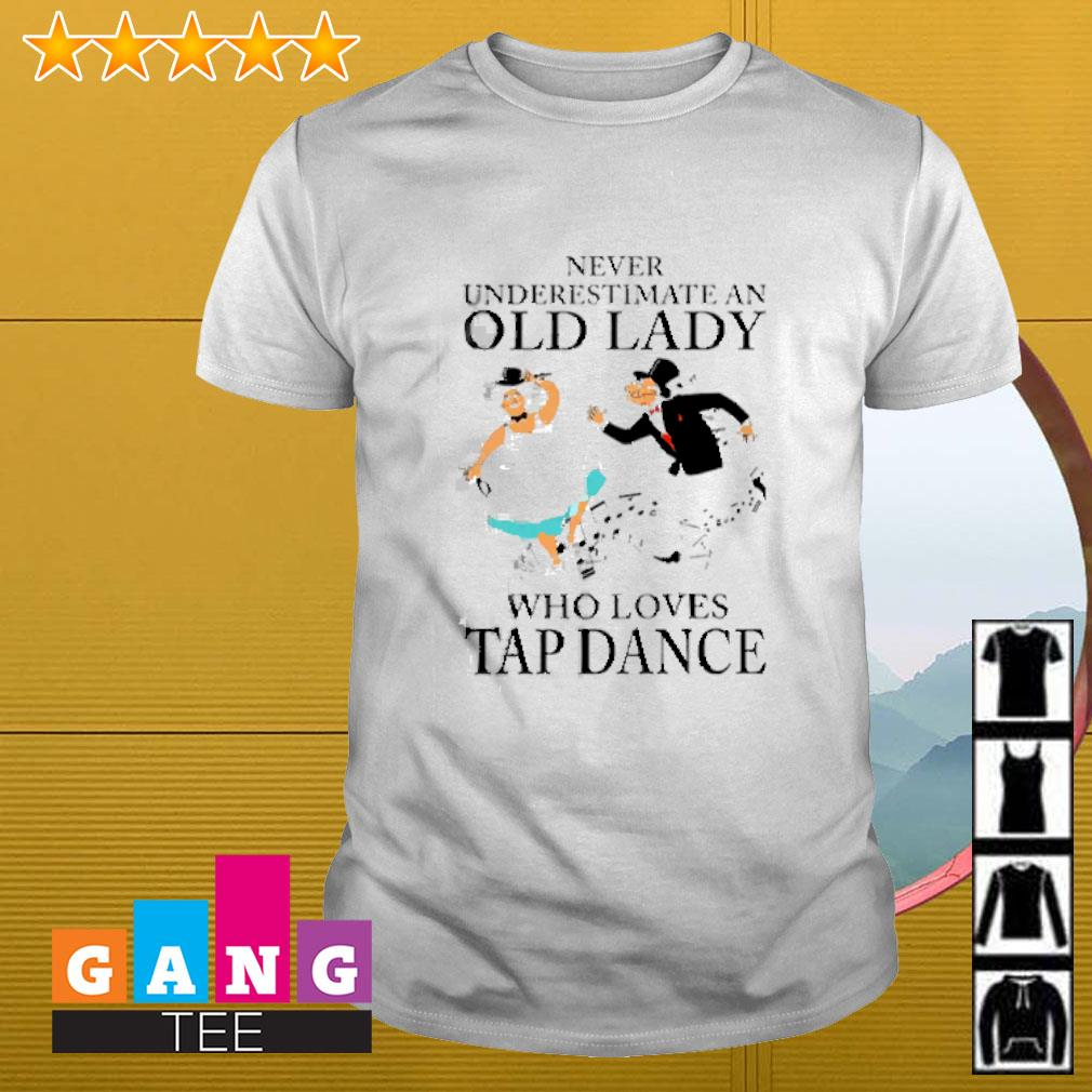 Never underestimate an old lady who loves tap dance shirt