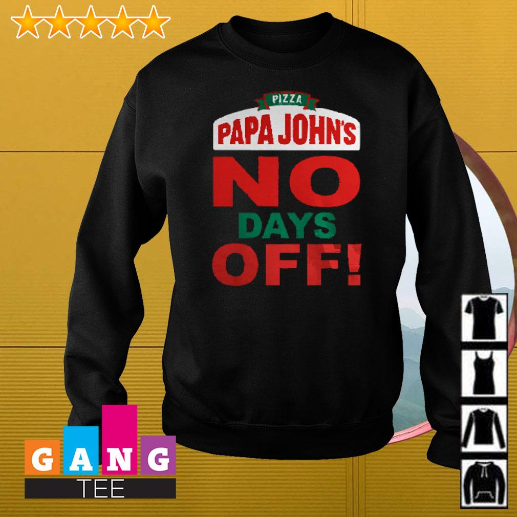 Pizza Papa John's no days off Sweater