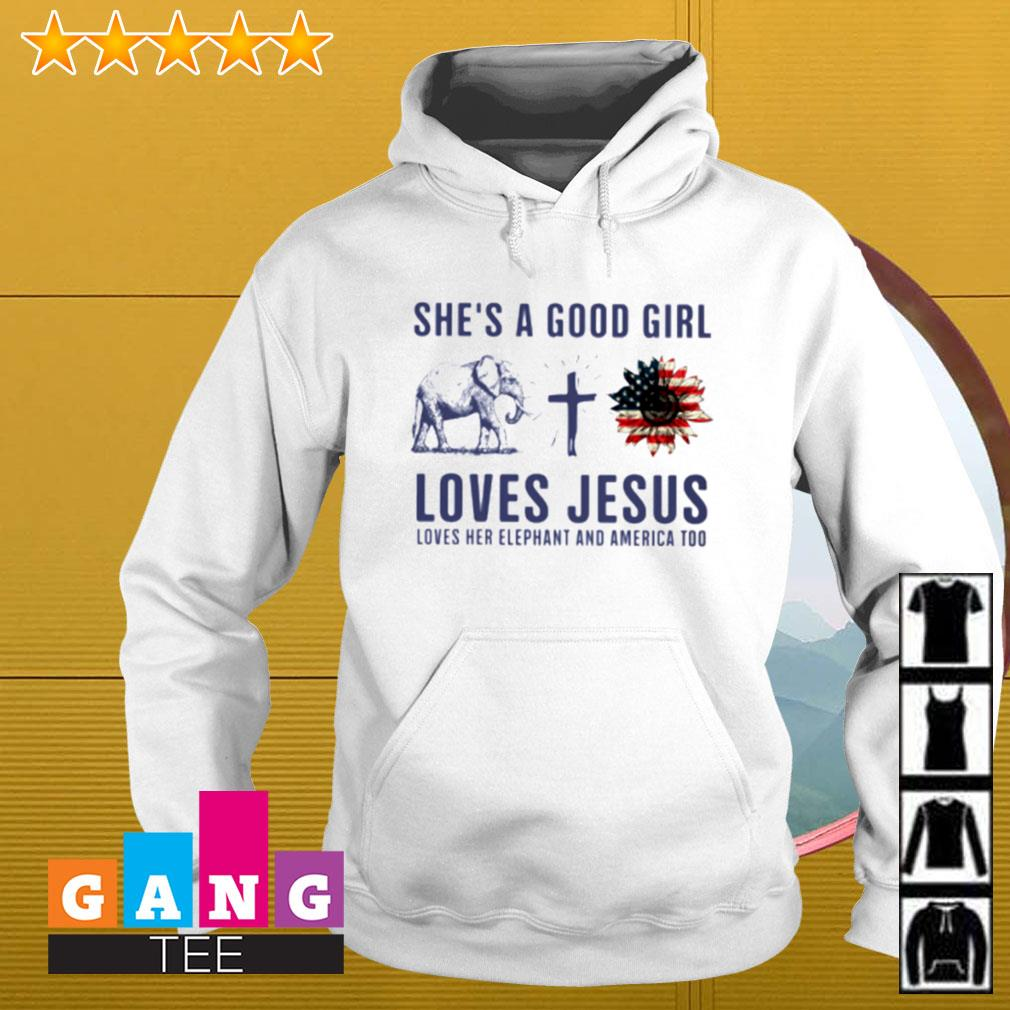 She's a good girl loves Jesus loves her elephant and America too Hoodie