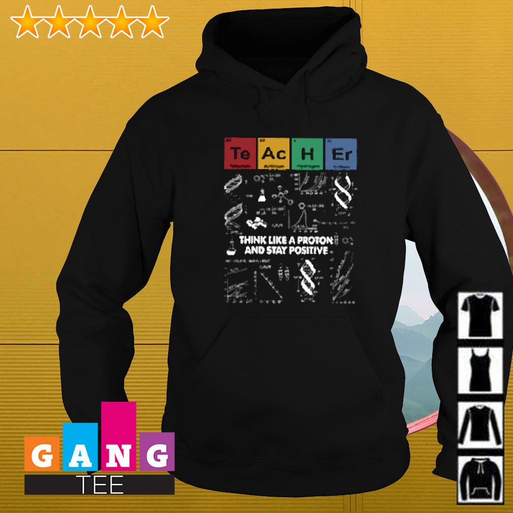 Teacher science think like a proton and stay positive Hoodie
