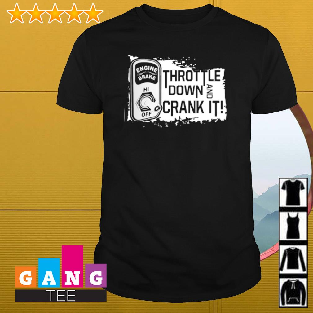 Throttle down and crank it engine brake shirt