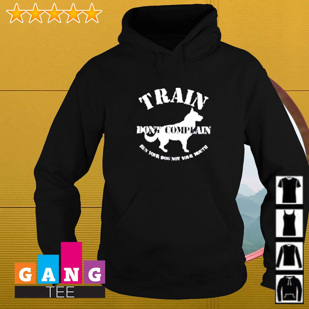 Train don't complain run your dog not your mouth Hoodie