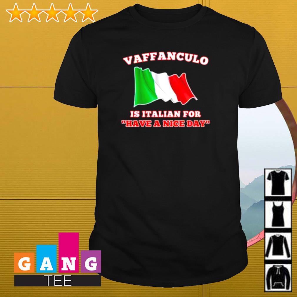Vaffanculo is Italian for have a nice day shirt