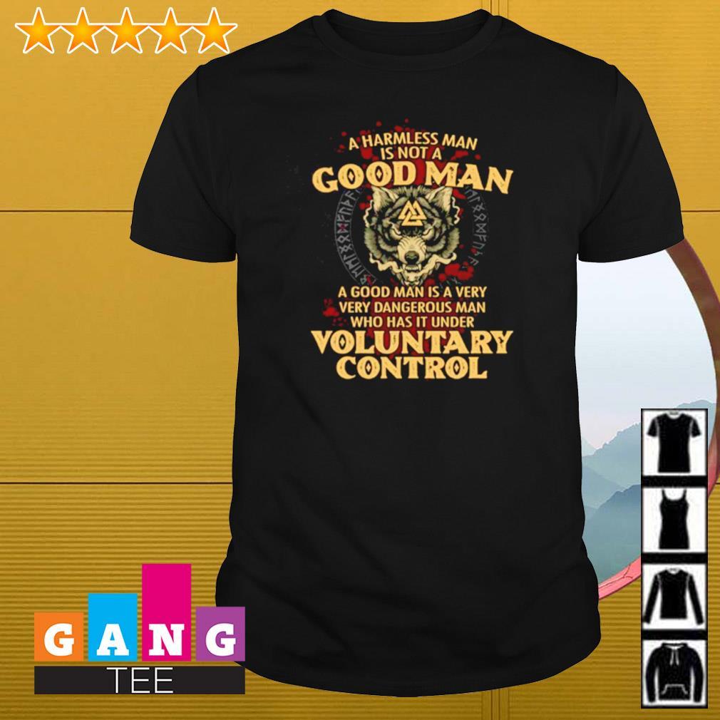 Viking wolf a harmless man is not a good man a good man is a very very dangerous man voluntary control shirt