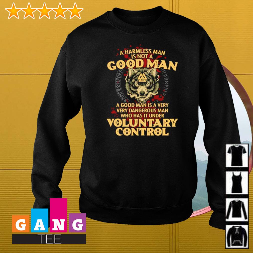 Viking wolf a harmless man is not a good man a good man is a very very dangerous man voluntary control Sweater