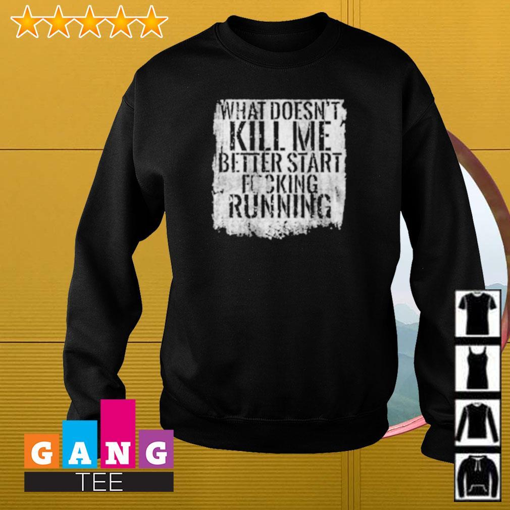 What doesn't kill me better start fucking running Sweater