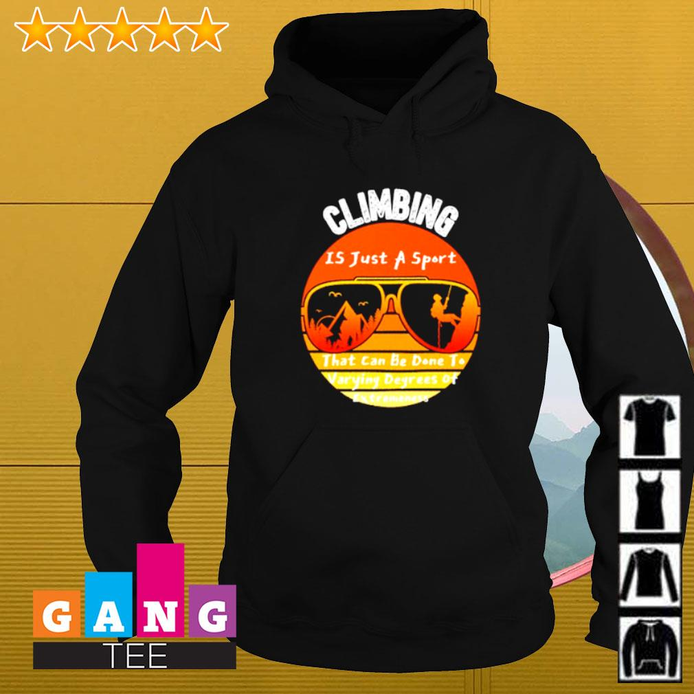 Climbing is just a sport that can be done to varying degrees of extremeness vintage Hoodie