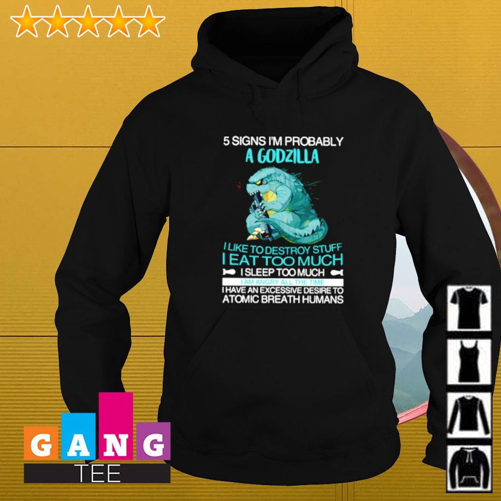 Five signs I'm probably Godzilla I like to destroy stuff I eat too much I sleep too much Hoodie