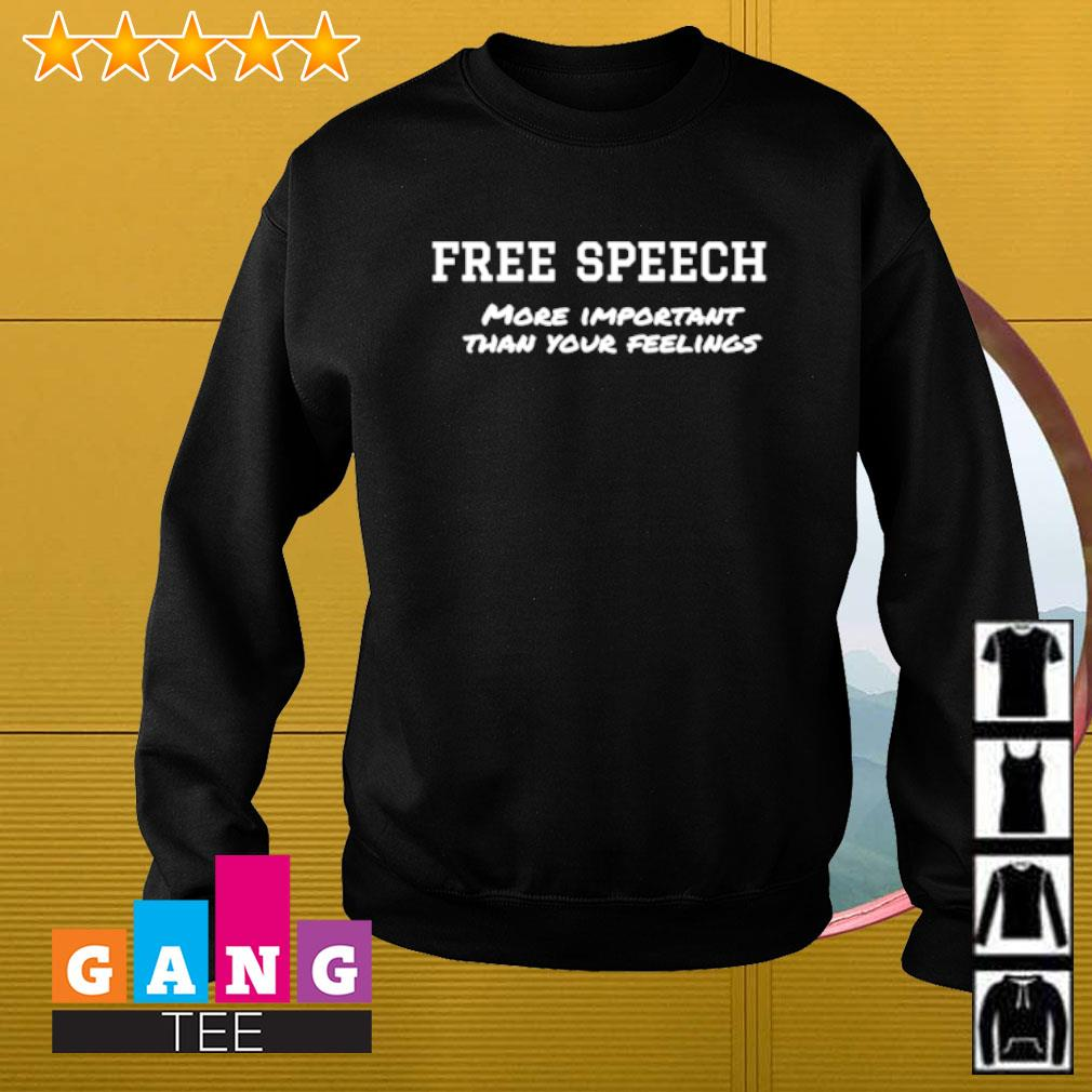 Free speech more important than your feelings Sweater