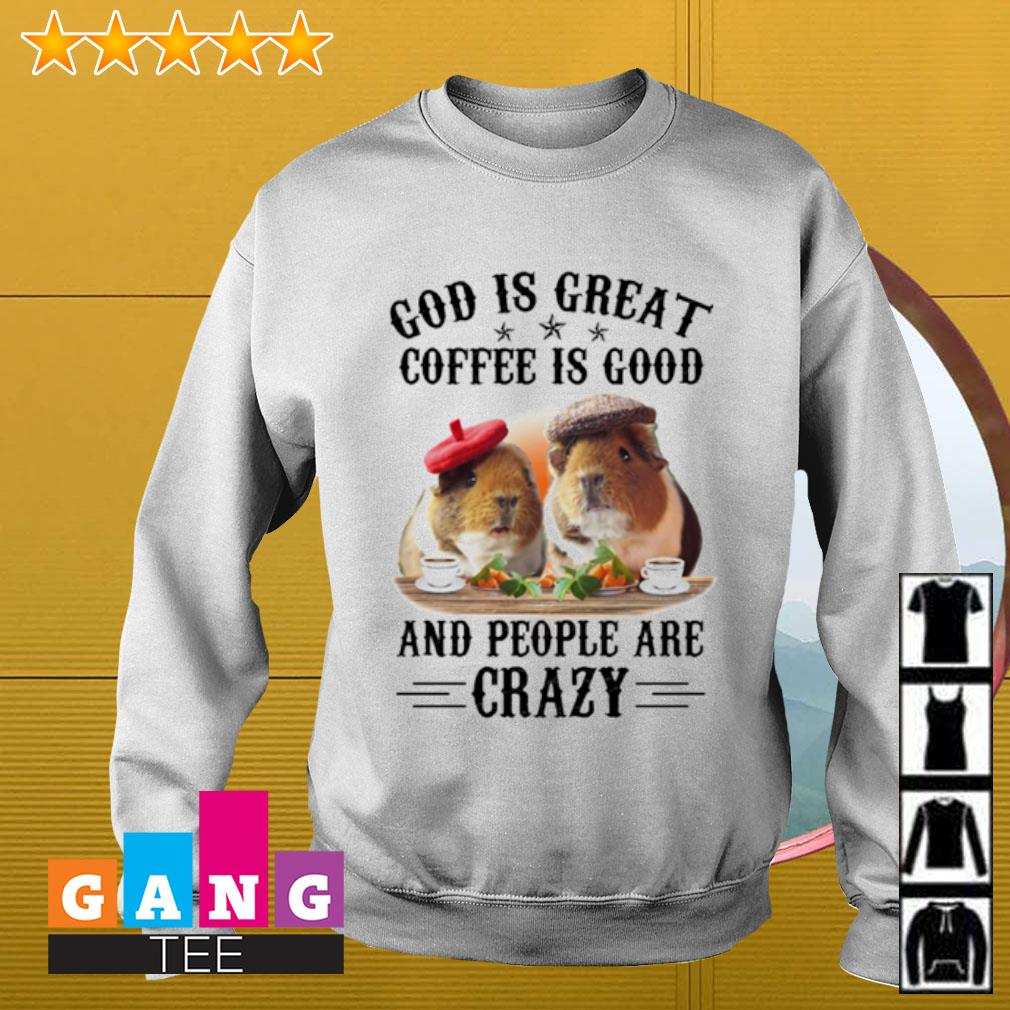 Guinea pig God is great coffee is good and people are crazy Sweater
