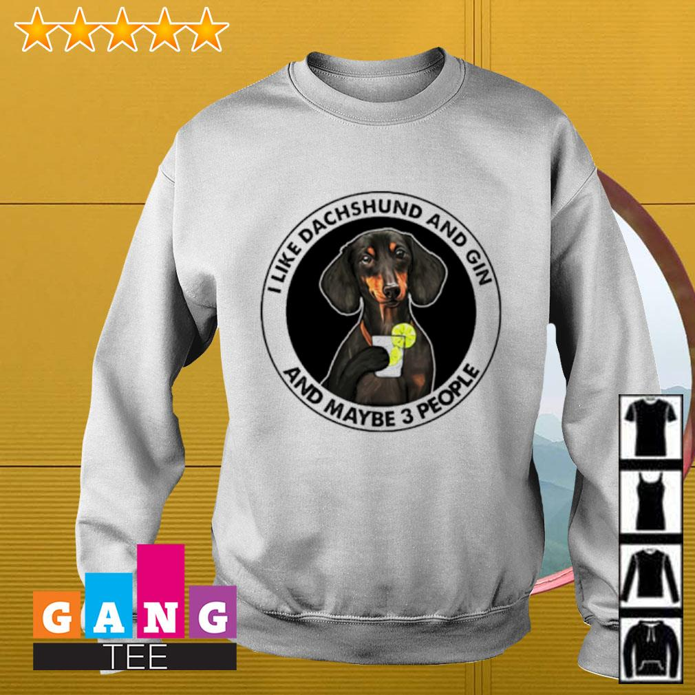 I like Dachshund and gin and maybe 3 people Sweater