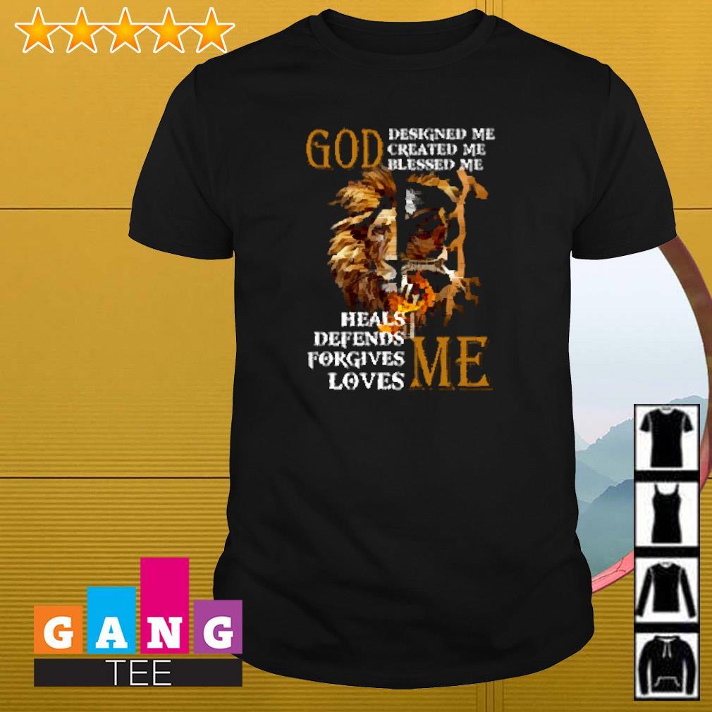 Lion God designed me created me blessed me heals defends forgives loves me shirt